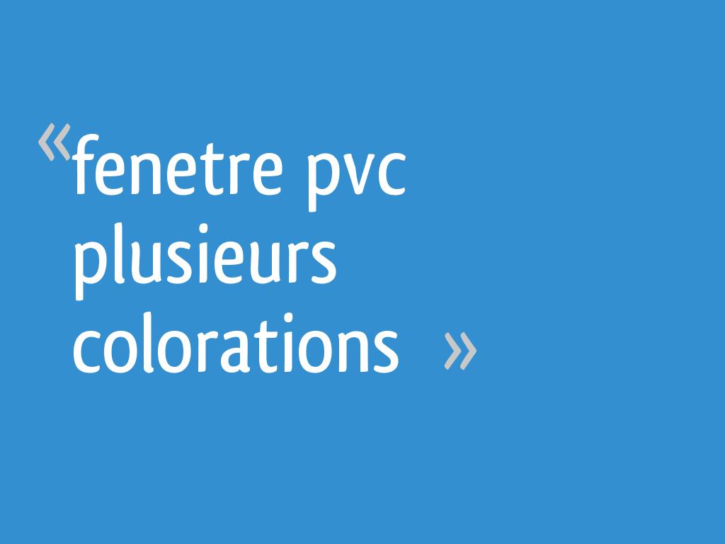 Fenetre Pvc Plusieurs Colorations 17 Messages