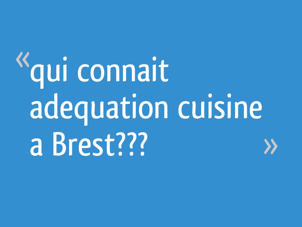 Qui Connait Adequation Cuisine A Brest 12 Messages