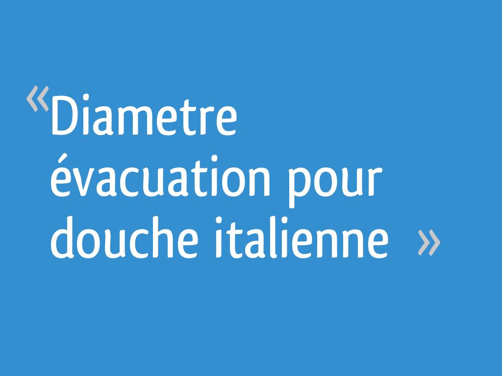Diametre Evacuation Pour Douche Italienne 7 Messages