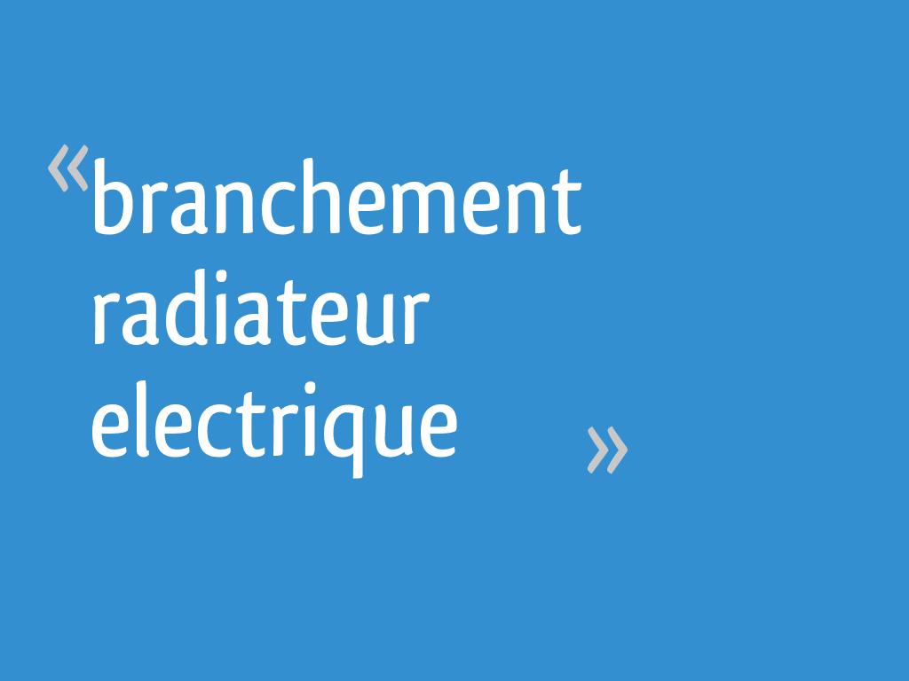 Branchement radiateur electrique - 17 messages