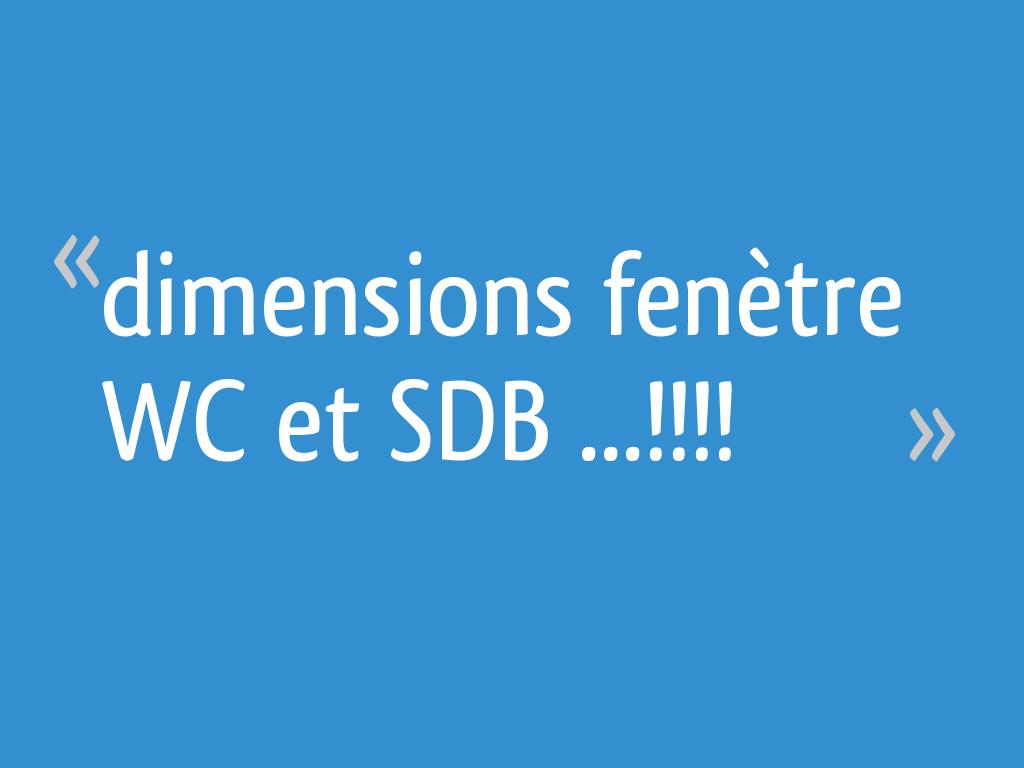Dimensions Fenètre Wc Et Sdb 18 Messages
