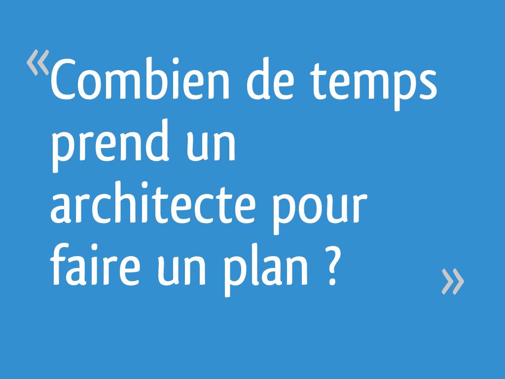 combien de temps prend un architecte pour faire un plan