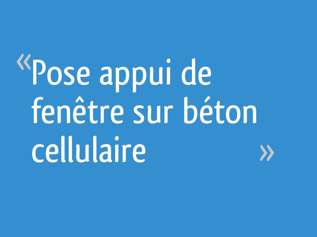 Pose Appui De Fenêtre Sur Béton Cellulaire 4 Messages