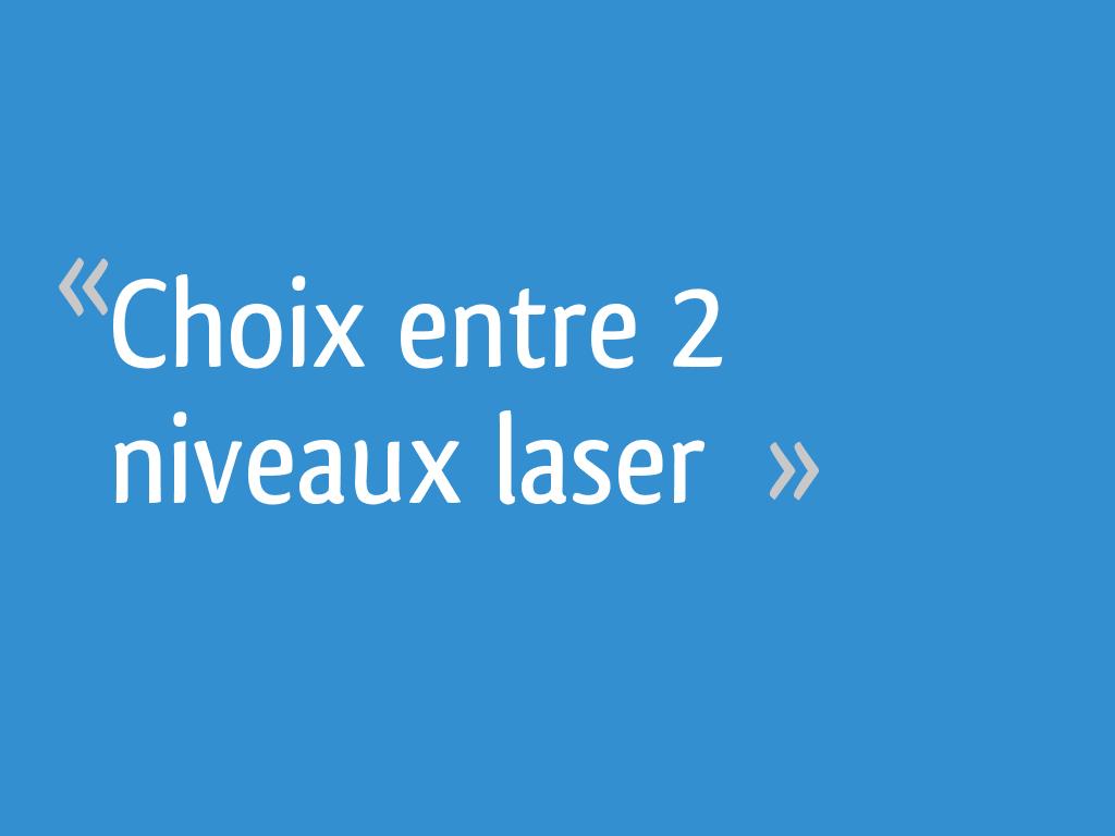 Choix Entre 2 Niveaux Laser 21 Messages