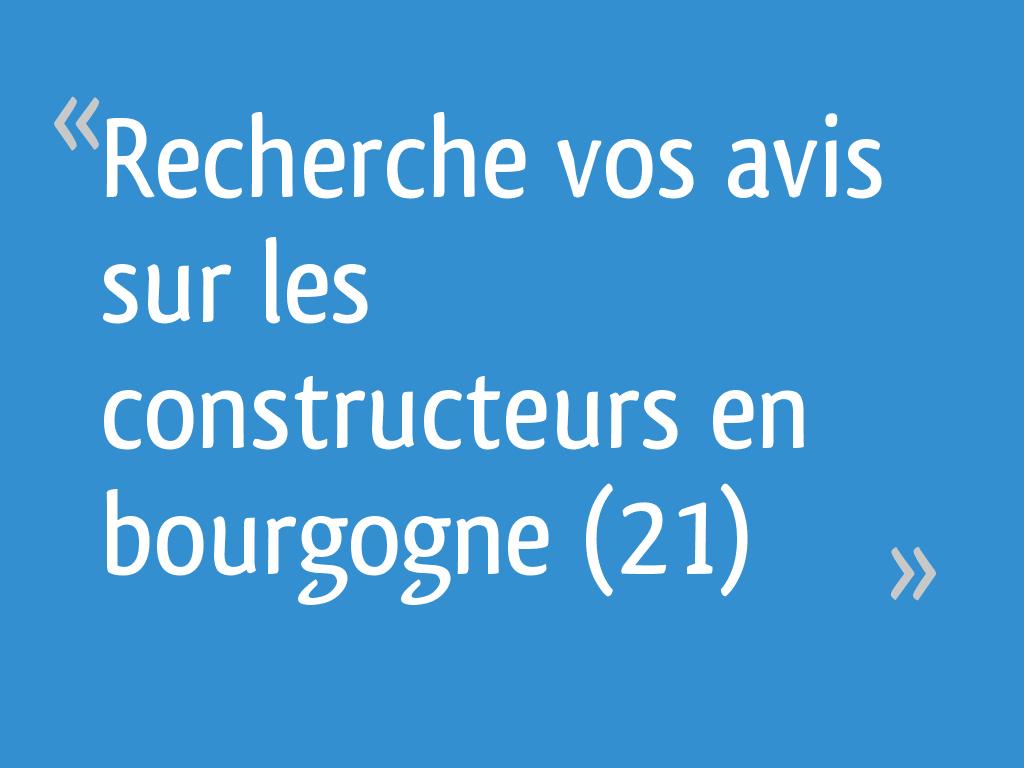 Le Constructeur De Bourgogne recherche vos avis sur les constructeurs en bourgogne (21