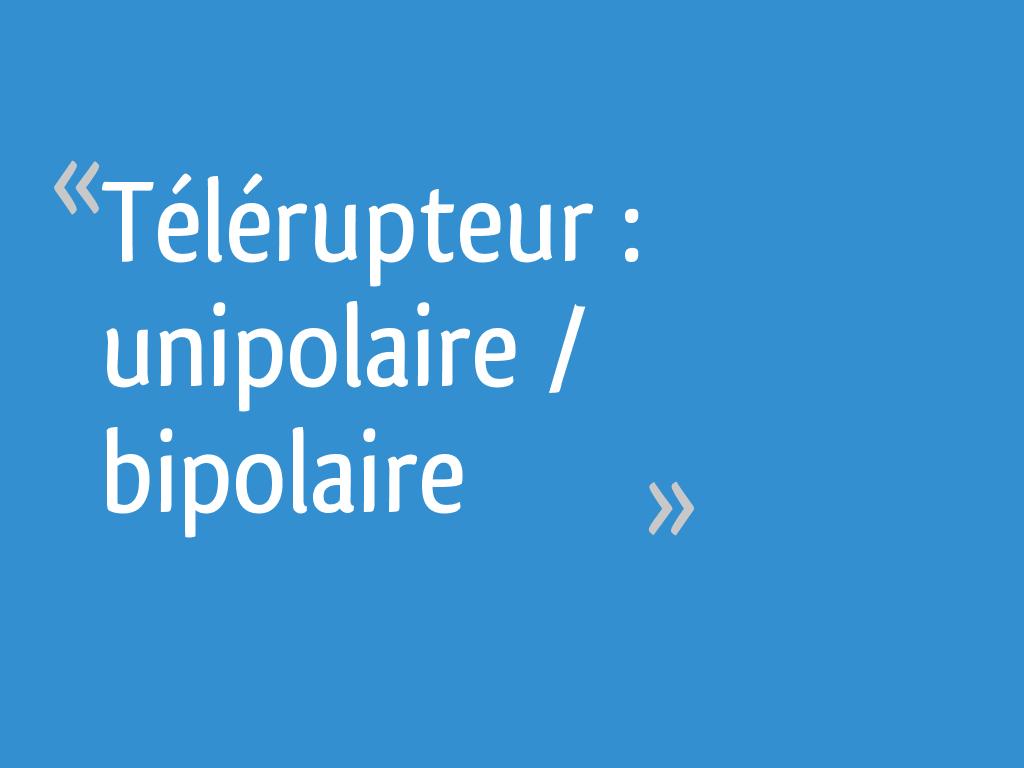 Télérupteur Unipolaire Bipolaire 18 Messages