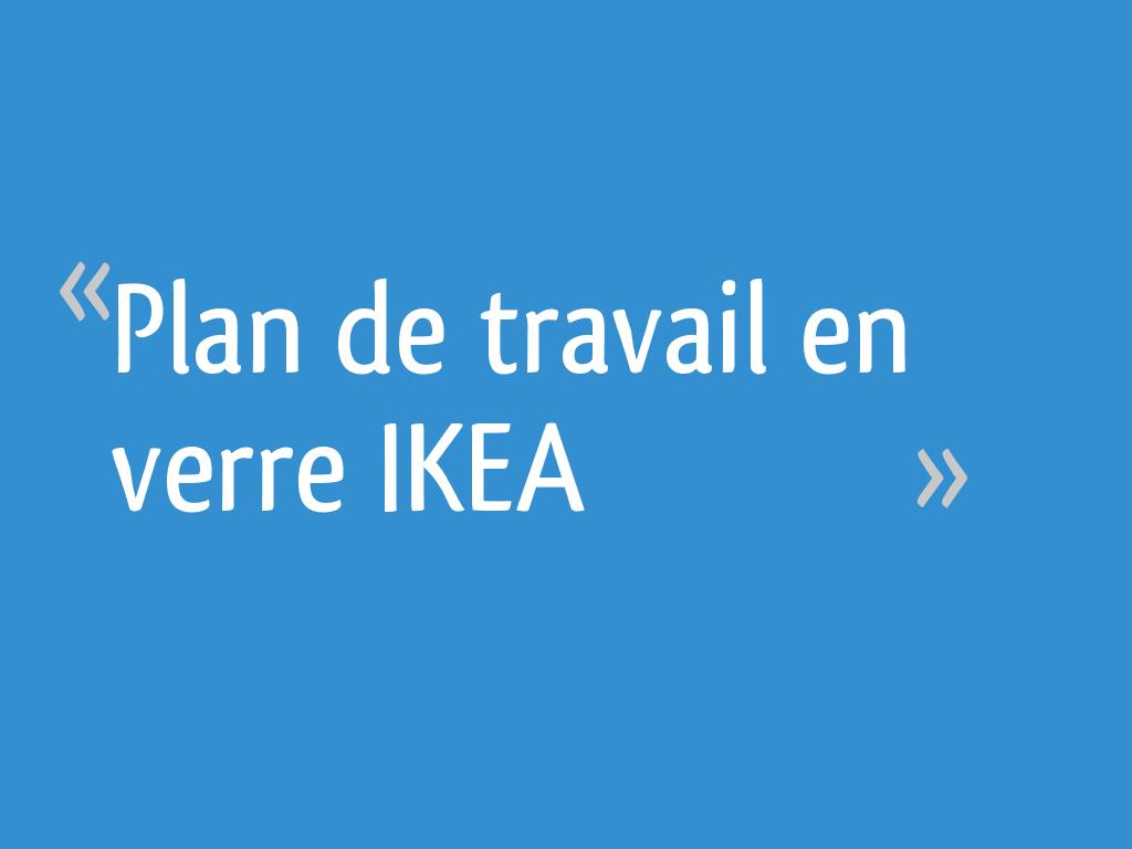 Plan De Travail En Verre Ikea 23 Messages