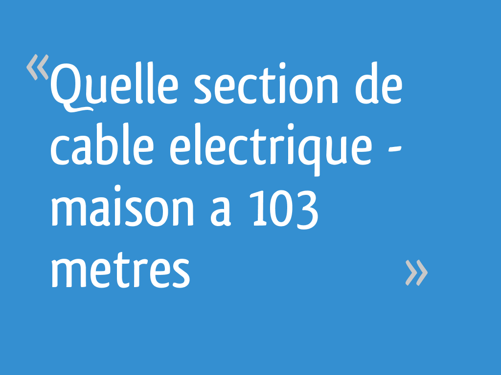 Electrique De Quelle Section Messages 103 16 Cable Maison Metres A 0vN8Onwym