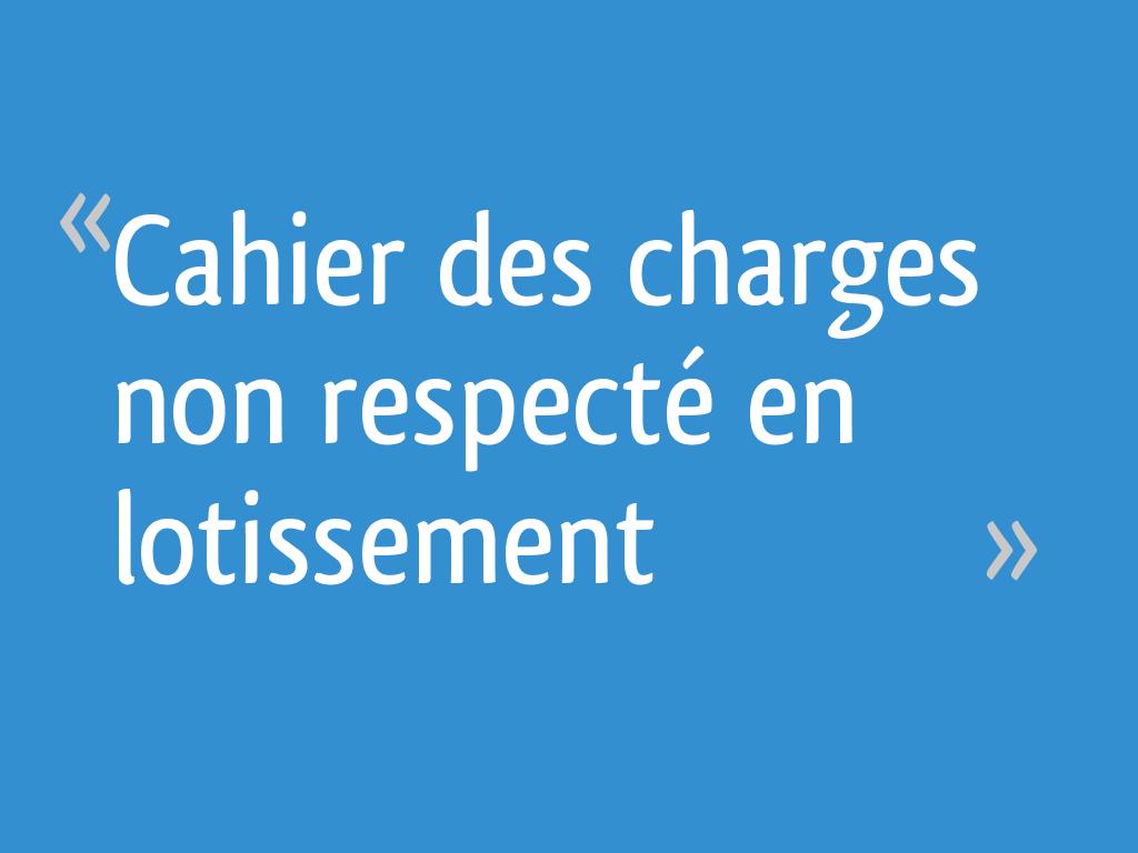 Cahier Des Charges Non Respecte En Lotissement 16 Messages