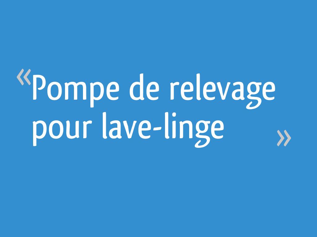 Pompe De Relevage Pour Lave Linge 12 Messages