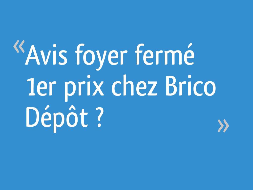 Avis Foyer Ferme 1er Prix Chez Brico Depot 34 Messages