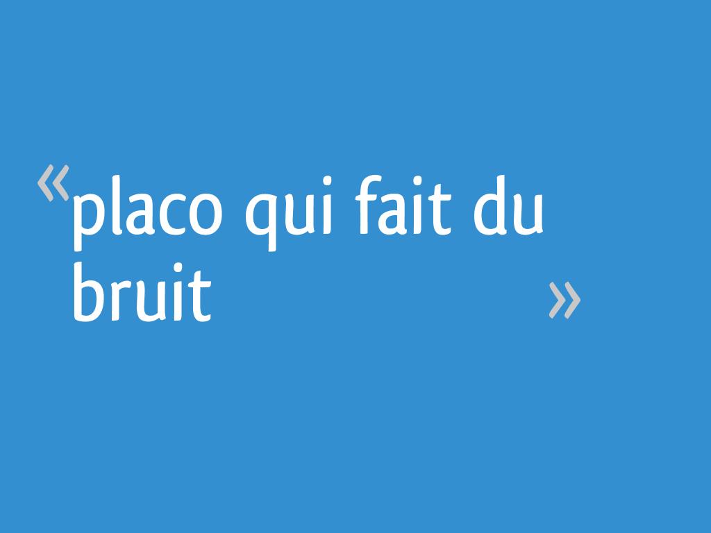 Placo Qui Fait Du Bruit 20 Messages