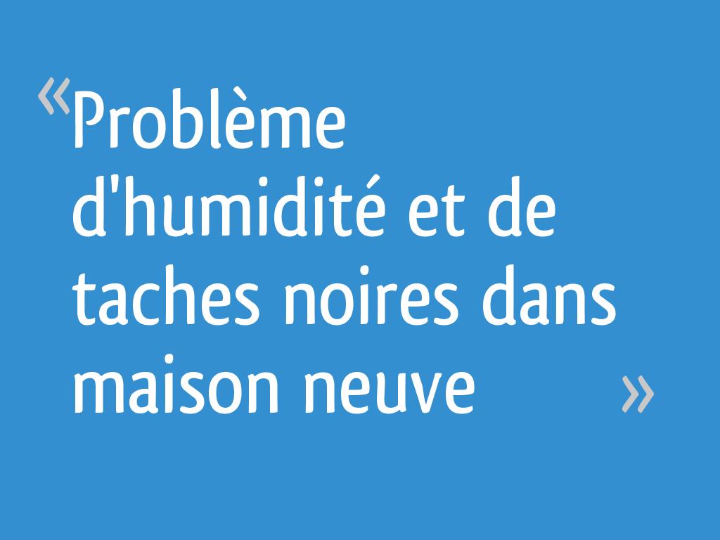 Probl me d 39 humidit et de taches noires dans maison neuve 15 messages - Probleme d humidite dans maison ...