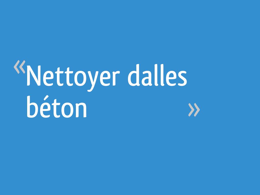 Produit Nettoyage Dalle Terrasse nettoyer dalles béton - 15 messages