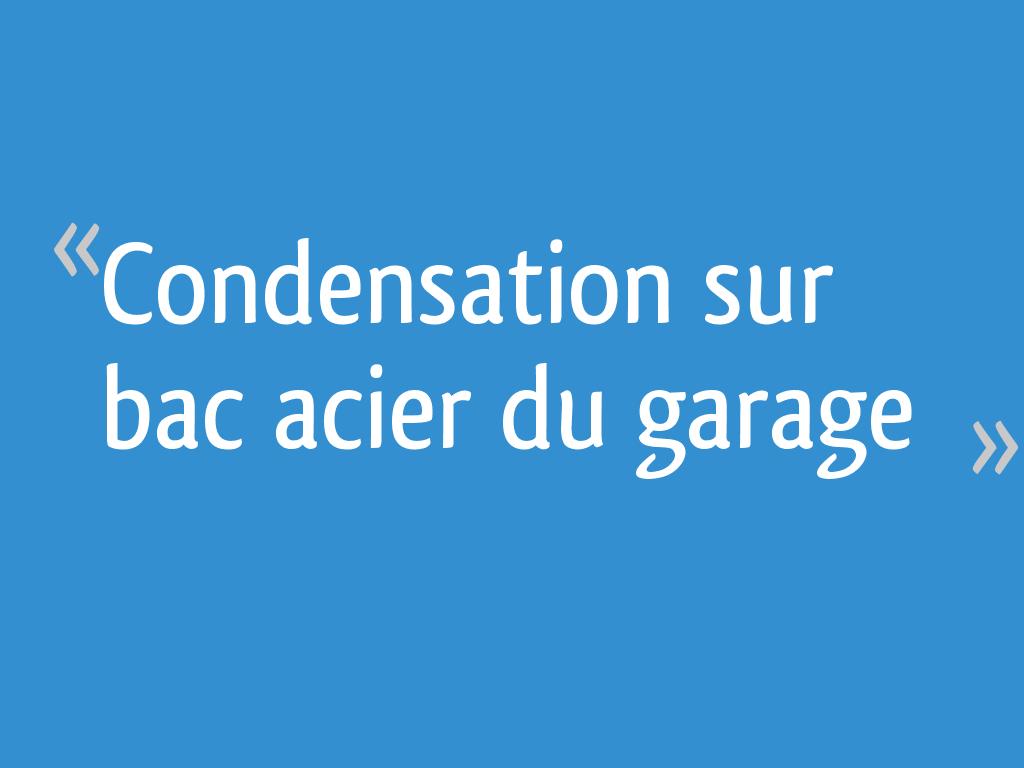 Condensation Sur Bac Acier Du Garage 61 Messages