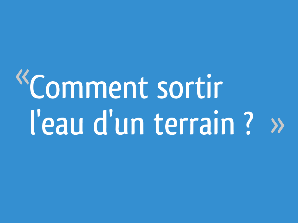 Comment Sortir L Eau D Un Terrain 13 Messages