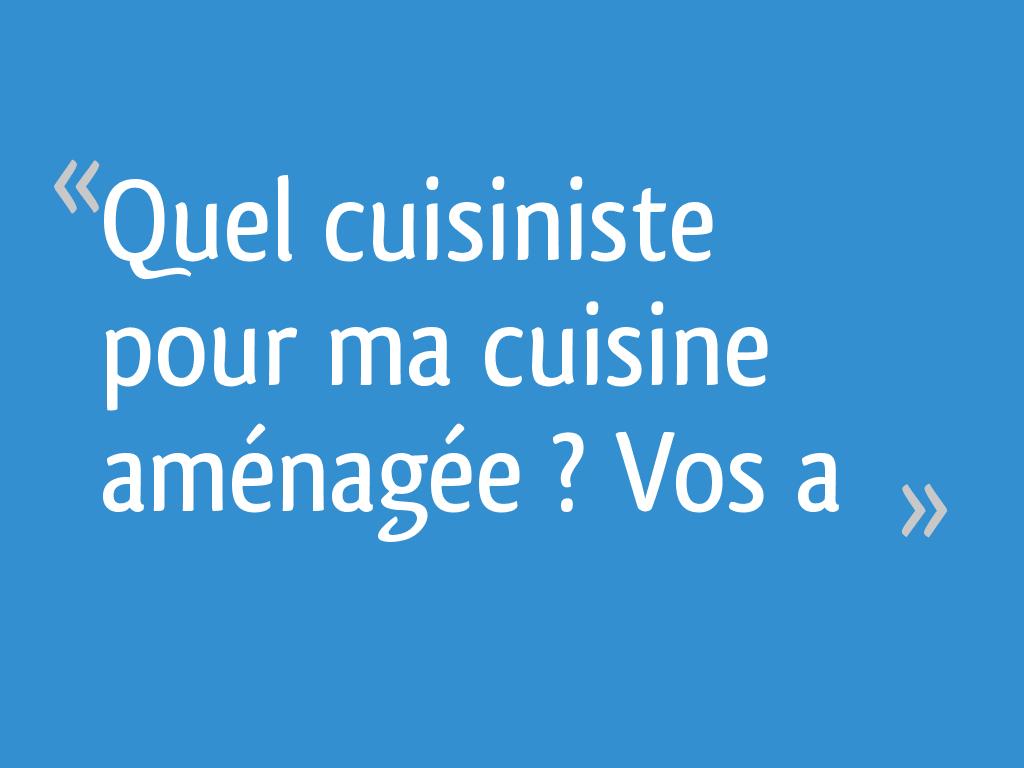 """Meilleur Rapport Qualité Prix Cuisine Aménagée quel """"cuisiniste"""" pour ma cuisine aménagée ? vos a - 27 messages"""