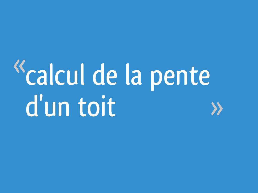 Calcul de la pente d'un toit - 7 messages