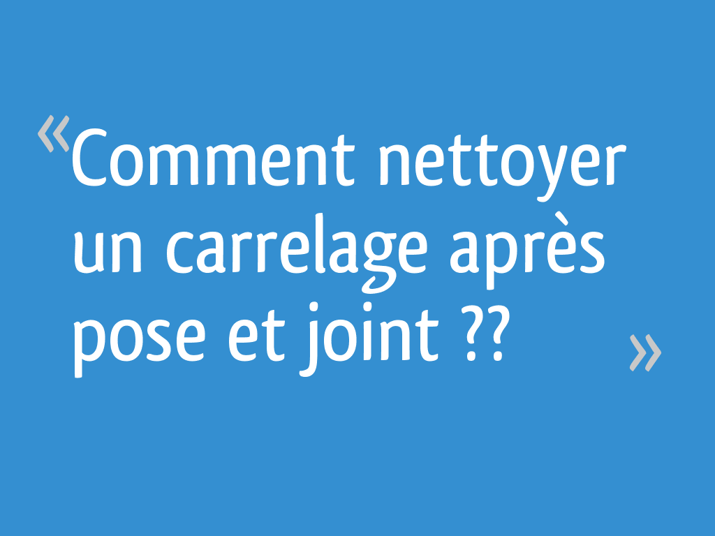 Comment Nettoyer Joint Blanc Carrelage Sol comment nettoyer un carrelage après pose et joint ?? - 25