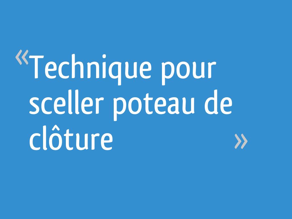 Technique Pour Sceller Poteau De Clôture 55 Messages