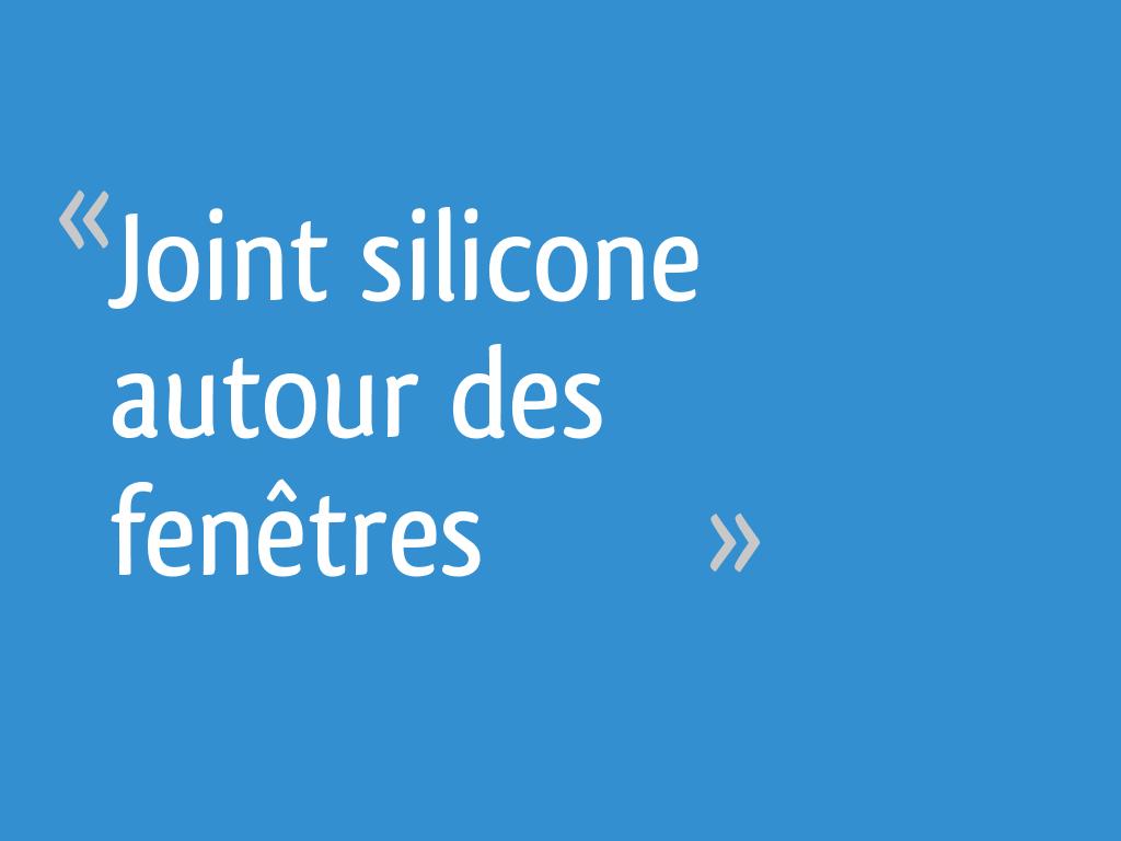 Joint Silicone Autour Des Fenêtres 7 Messages