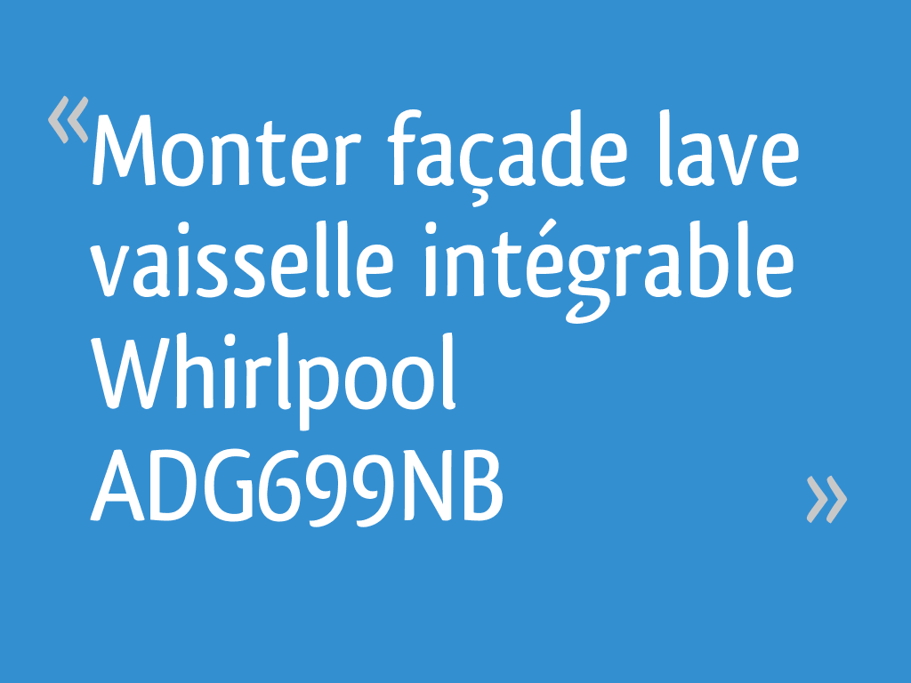 Monter Facade Lave Vaisselle Integrable Whirlpool Adg699nb 7 Messages