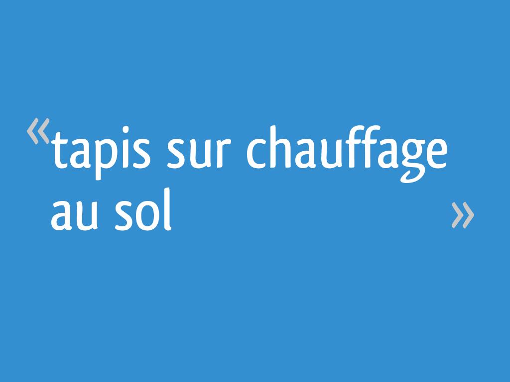 Tapis Sur Chauffage Au Sol 11 Messages