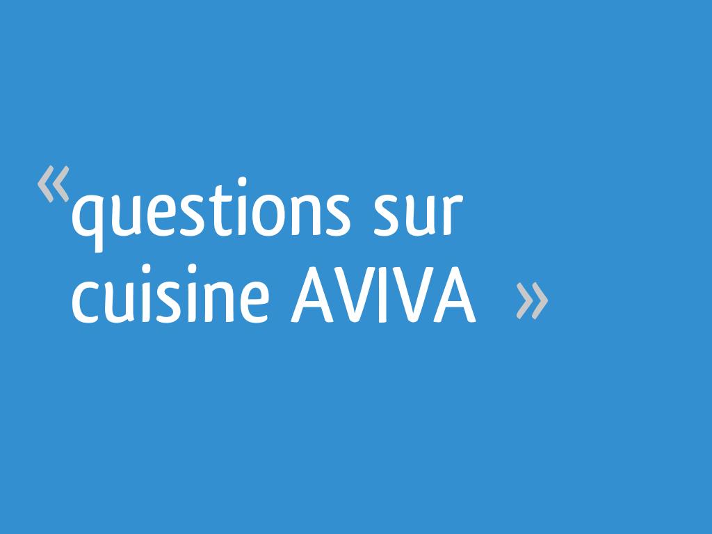 Questions Sur Cuisine Aviva 277 Messages Page 4