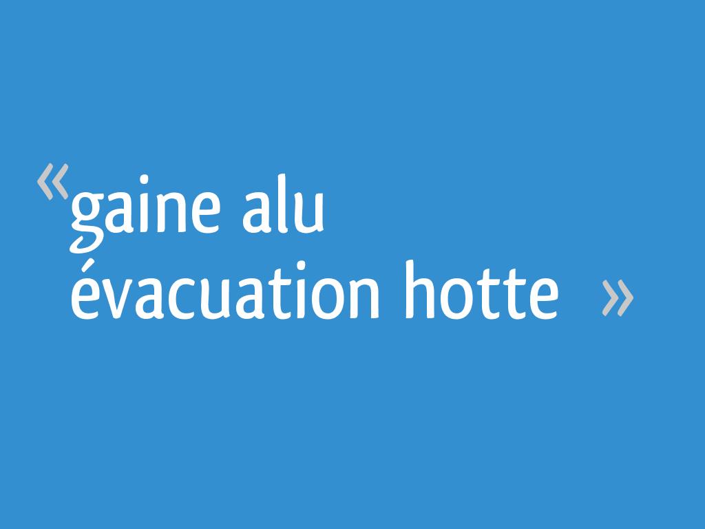 gaine alu vacuation hotte 18 messages. Black Bedroom Furniture Sets. Home Design Ideas