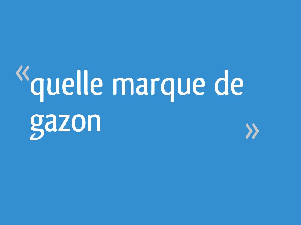 Quelle Marque De Gazon 13 Messages