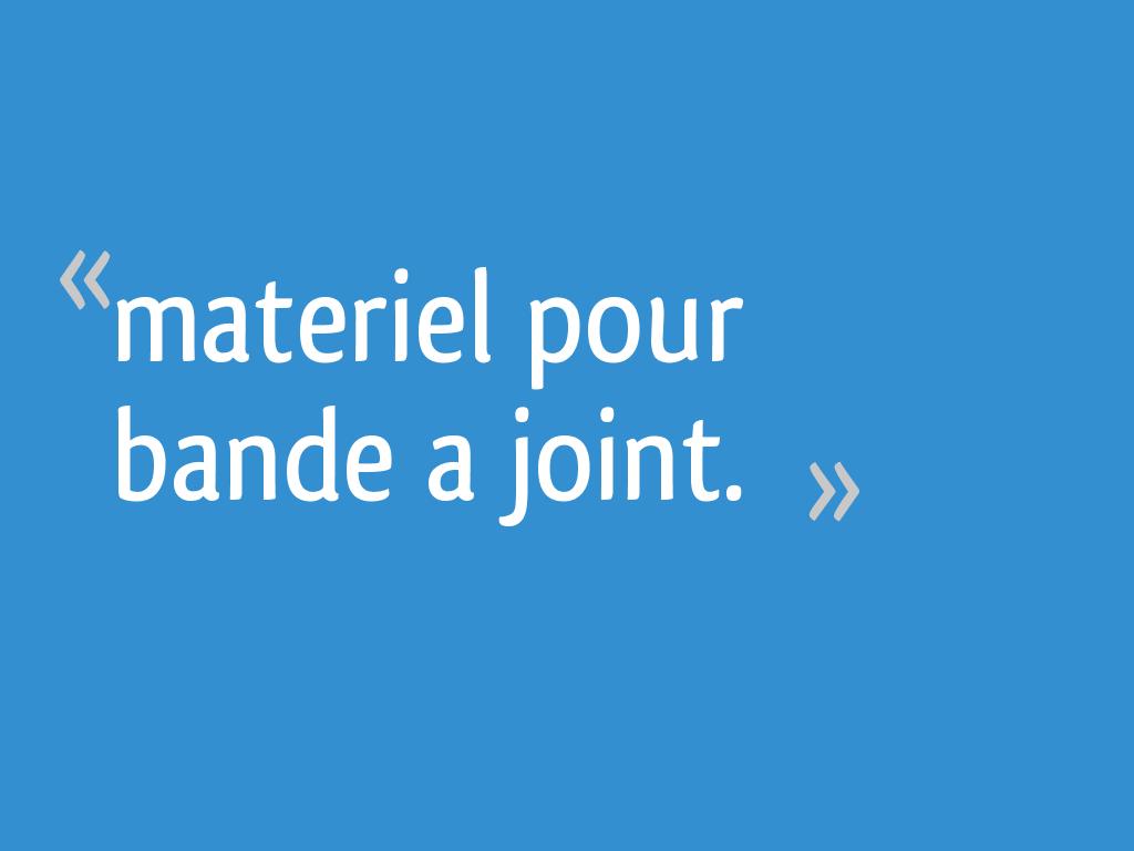 Materiel Pour Bande A Joint 28 Messages