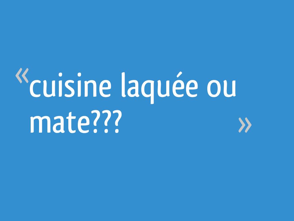 Difference Blanc Brillant Et Blanc Laqué cuisine laquée ou mate??? - 15 messages