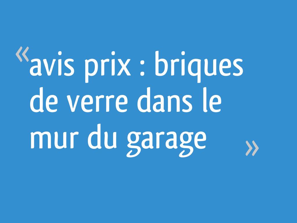 Avis Prix Briques De Verre Dans Le Mur Du Garage 11 Messages