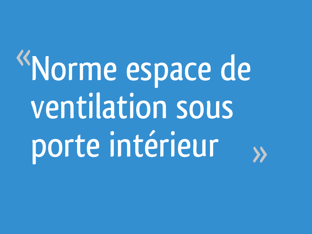 Espace Entre Porte Et Carrelage norme espace de ventilation sous porte intérieur - 10 messages