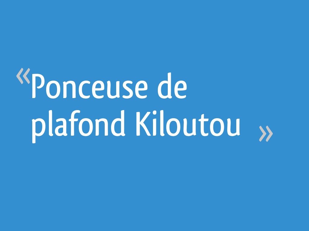 Ponceuse De Plafond Kiloutou 17 Messages