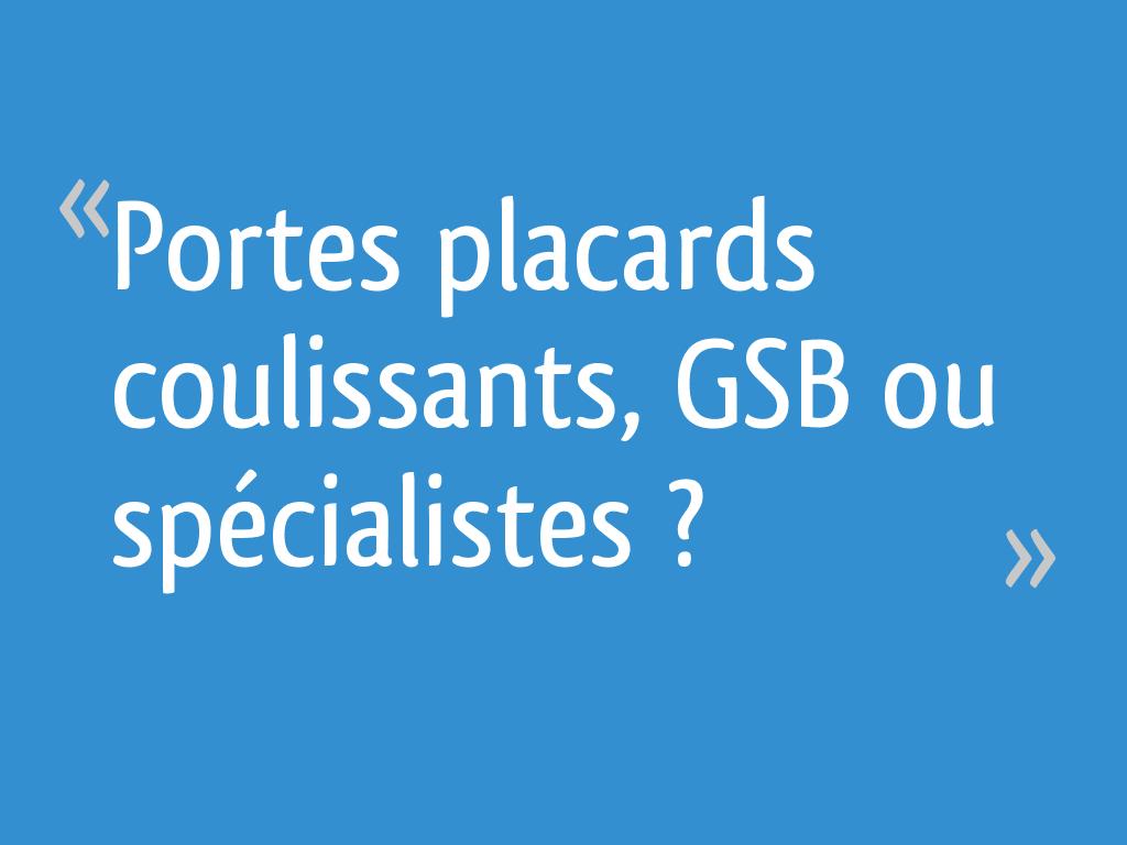 Portes Placards Coulissants Gsb Ou Spécialistes 10 Messages
