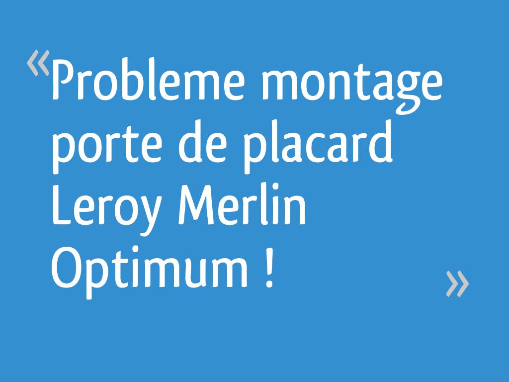 Probleme Montage Porte De Placard Leroy Merlin Optimum
