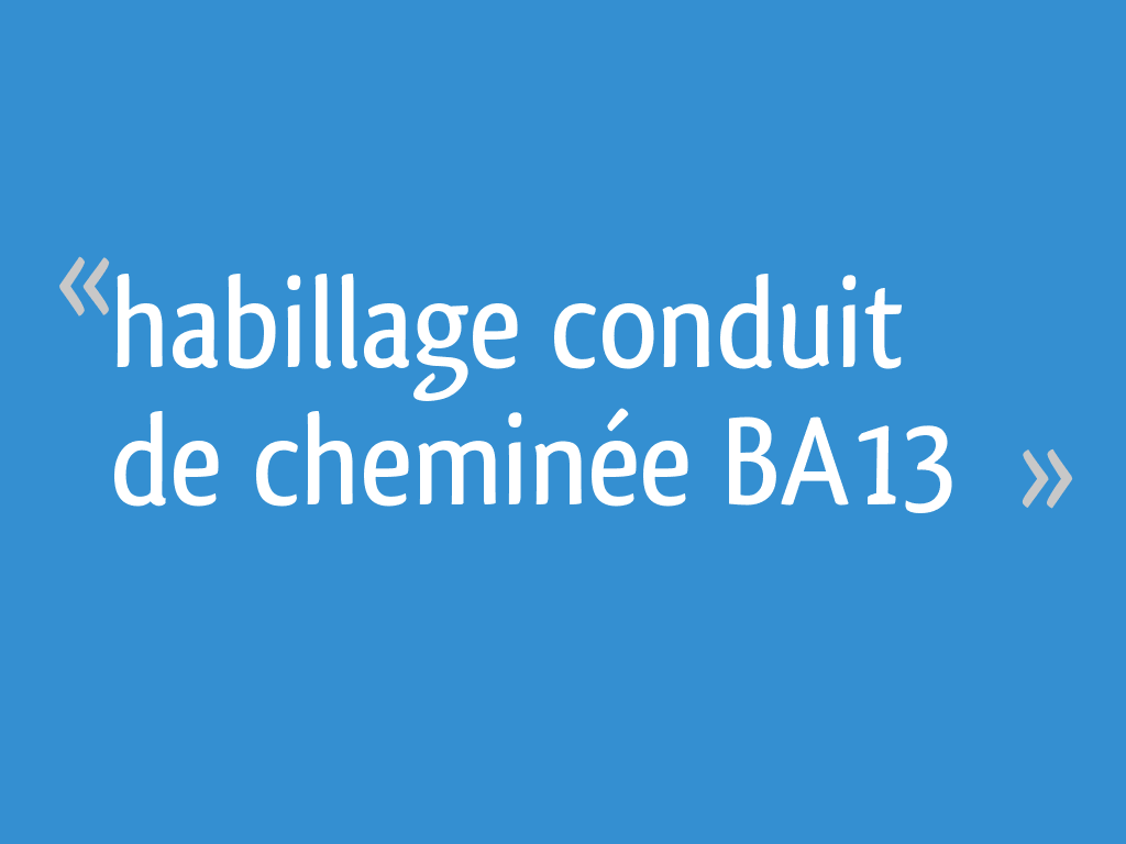 Habiller Un Conduit De Cheminée habillage conduit de cheminée ba13 - 6 messages