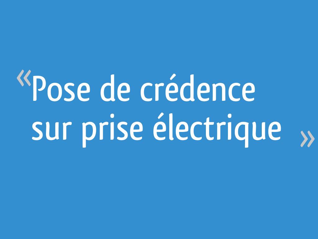 Diametre Scie Cloche Prise De Courant pose de crédence sur prise électrique - 6 messages