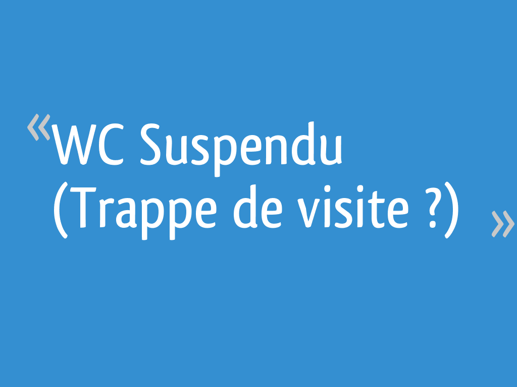 Wc Suspendu Grohe Dimension wc suspendu (trappe de visite ?) - 14 messages