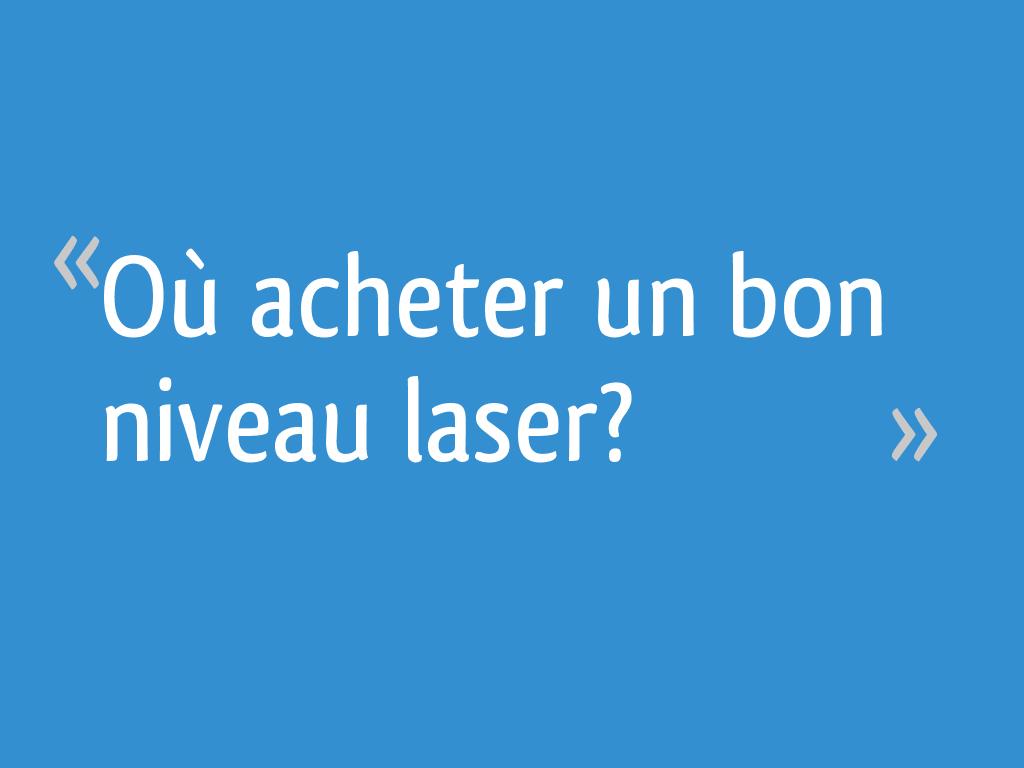 Où Acheter Un Bon Niveau Laser 11 Messages