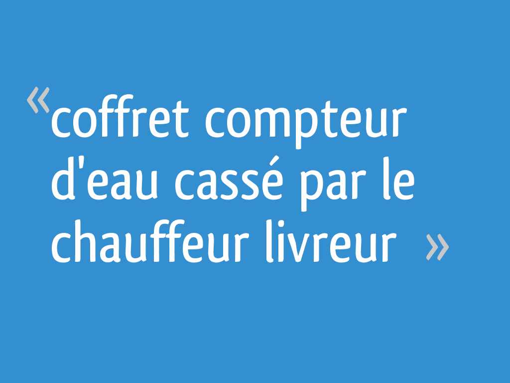 Coffret Compteur Deau Cassé Par Le Chauffeur Livreur 7