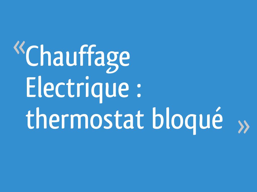 Chauffage Electrique Thermostat Bloque 25 Messages