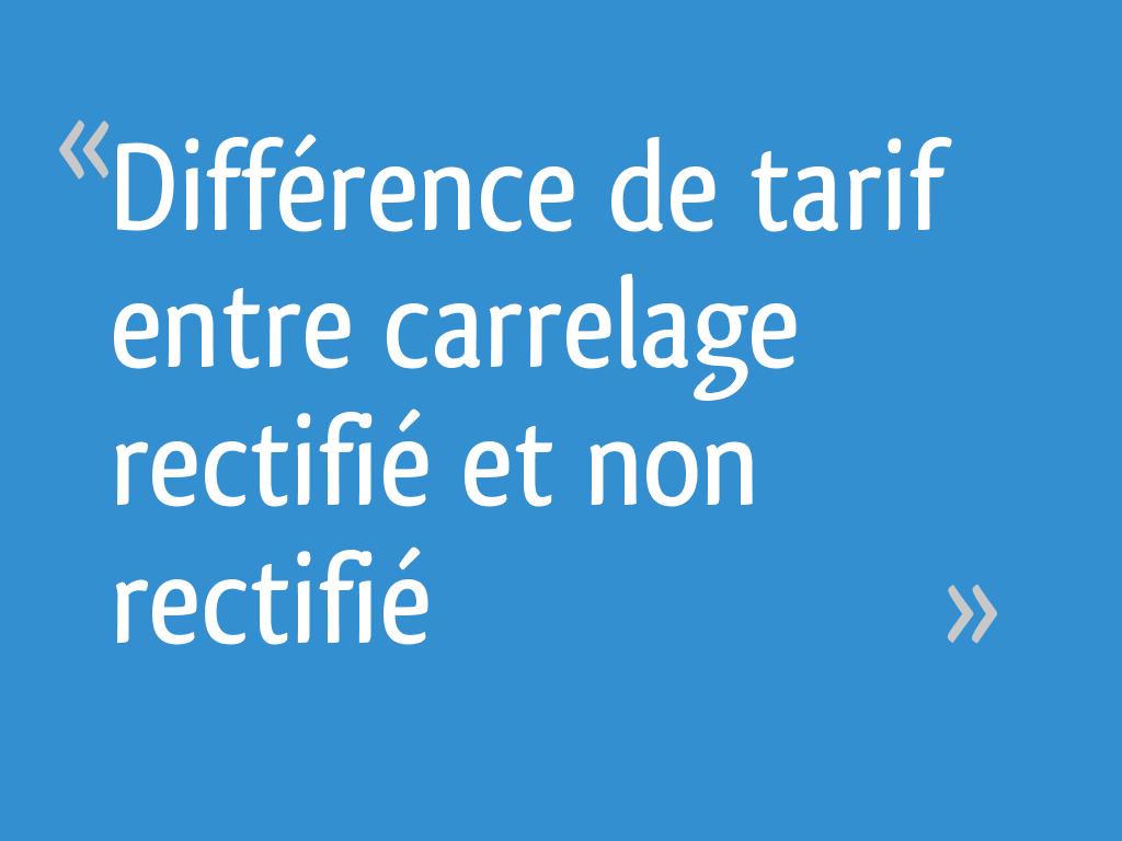 Carrelage Rectifié Ou Pas différence de tarif entre carrelage rectifié et non rectifié