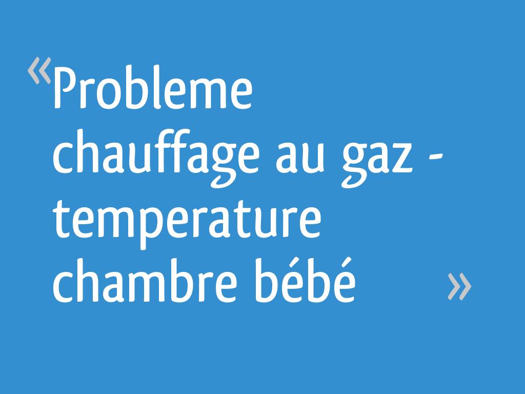 Probleme chauffage au gaz - temperature chambre bébé - 9 ...