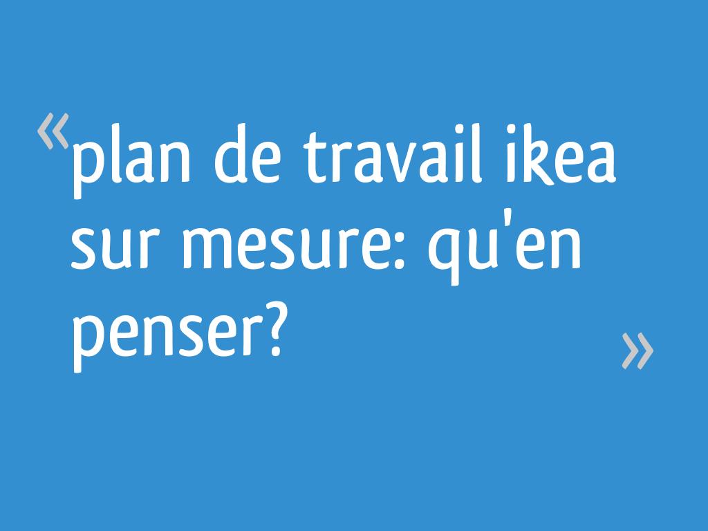Plan De Travail Ikea Sur Mesure Qu En Penser 5 Messages